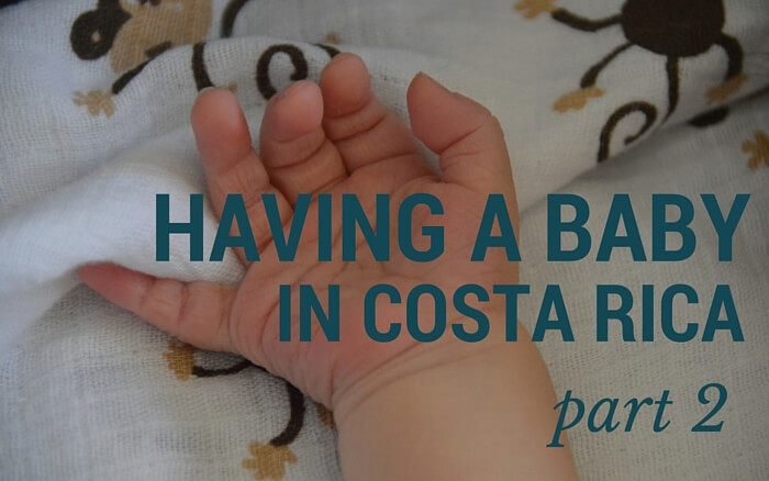 Having a Baby in Costa Rica: Part 2 | Two Weeks in Costa Rica