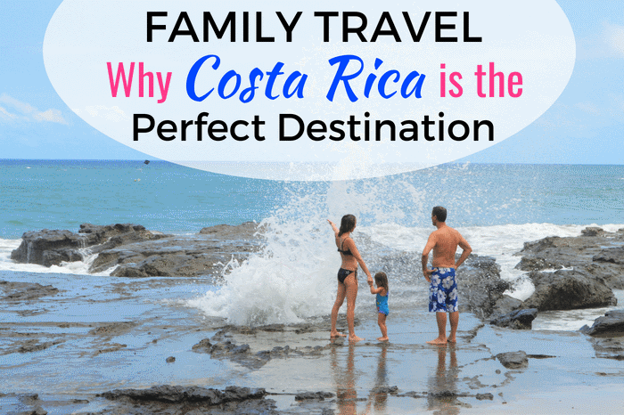 Family Travel in Costa Rica - Why Costa Rica is the Perfect Destination