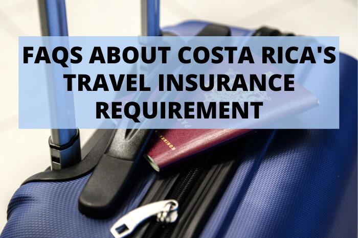 FAQs Costa Rica Requirement Covid Travel Insurance