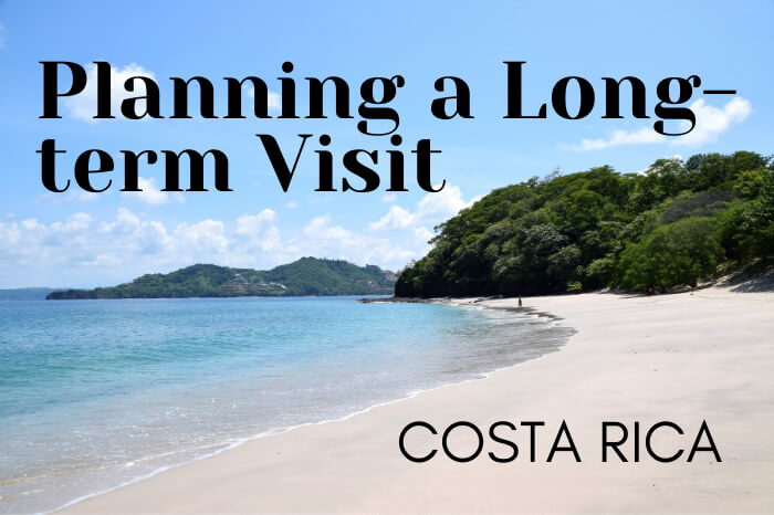 Planning Long Term Visit Costa Rica